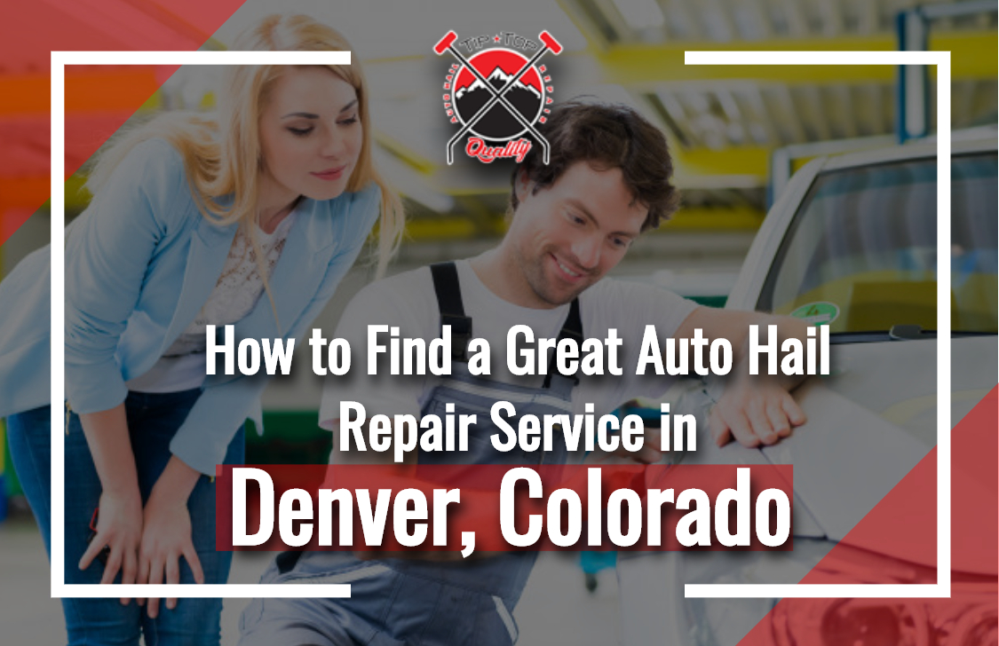How to Find a Great Auto Hail Repair Service in Denver, Colorado