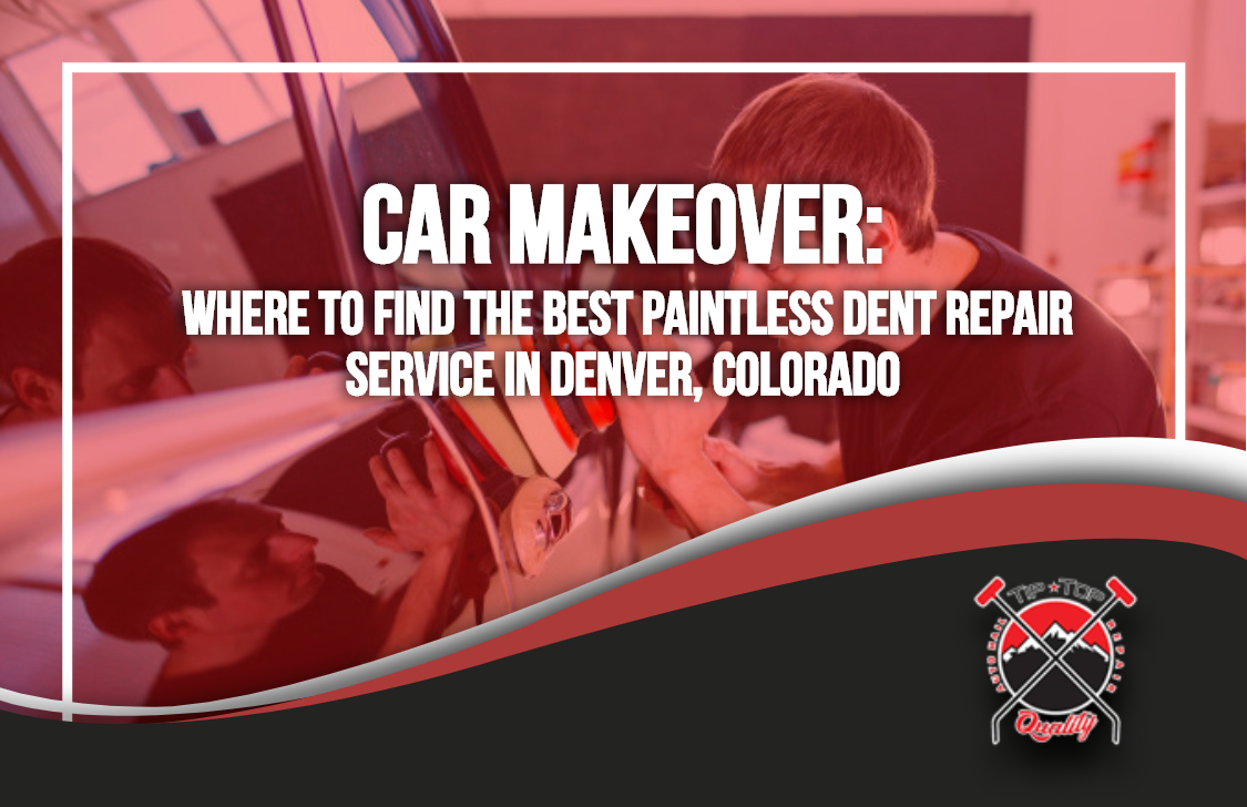 Car Makeover: Where to Find the Best Paintless Dent Repair Service in Denver, Colorado
